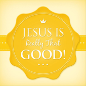 Jesus Is Really That Good!