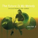 Elektrolux Presents: The Future Is My Melody, Vol.2