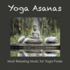 """Yoga Asanas: Body Mind Yoga Meditation Relaxation """"Solo Piano"""" Music, Most Relaxing Music for Yoga Poses - Yoga Trainer"""