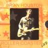 Roller Coaster, Brian Houston