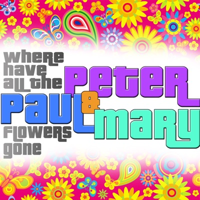 Where Have All the Flowers Gone (Remastered) - Peter Paul and Mary