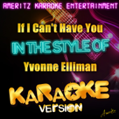 If I Can't Have You (In the Style of Yvonne Elliman) [Karaoke Version]