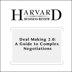 Deal Making 2.0: A Guide to Complex Negotiations (Harvard Business Review) (Unabridged)
