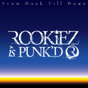From Dusk Till Dawn - ROOKiEZ Is Punk'd - ROOKiEZ Is Punk'd