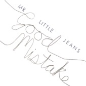 Mr Little Jeans - Good Mistake