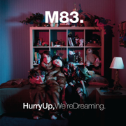 Hurry Up, We're Dreaming - M83 - M83