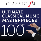 100 Ultimate Classical Music Masterpieces (By Classic FM)