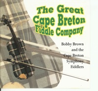 The Great Cape Breton Fiddle Company by Bobby Brown & Cape Breton Symphony Fiddlers on Apple Music