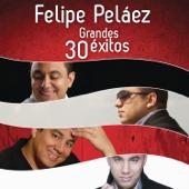 Felipe Peláez - 30 Grandes Éxitos
