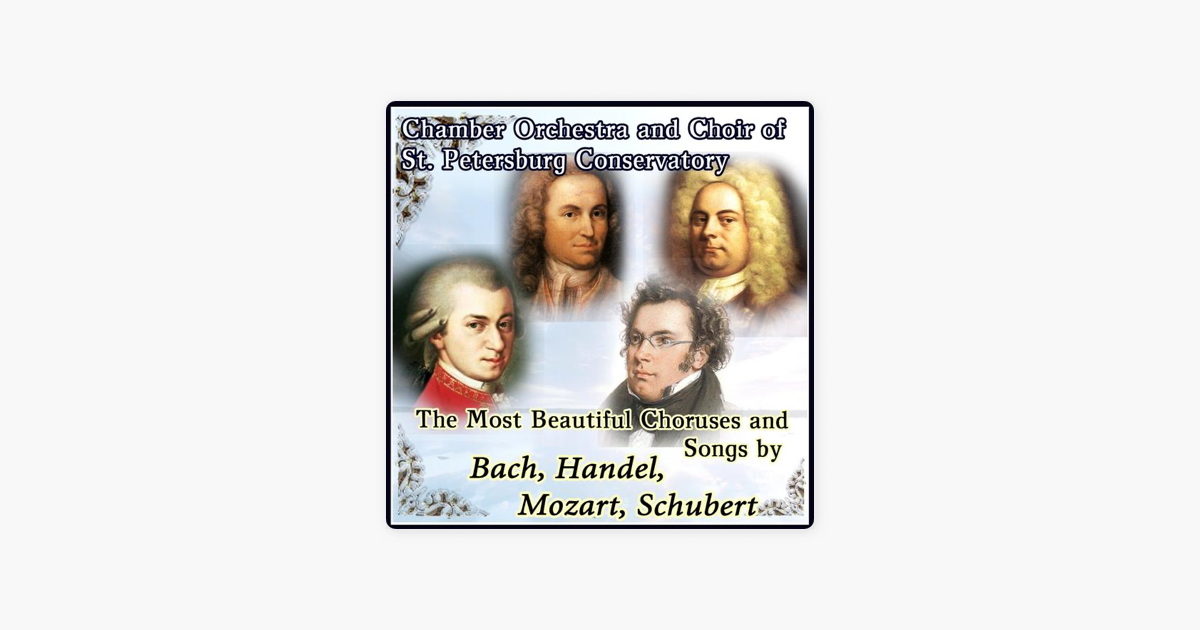 ‎The Most Beautiful Choruses and Songs by Bach, Handel, Mozart, Schubert by  Chamber Orchestra and Choir of St  Petersburg Conservatory