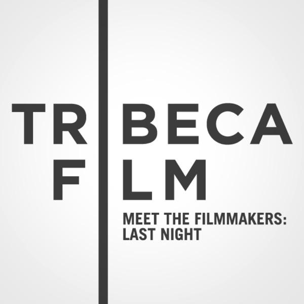 "Tribeca Film Festival: Meet the Filmmakers: ""Last Night"""