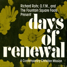 Days of Renewal: A Contemporary Christian Mission - The Fountain Square Fools & Richard Rohr O.F.M. mp3 listen download
