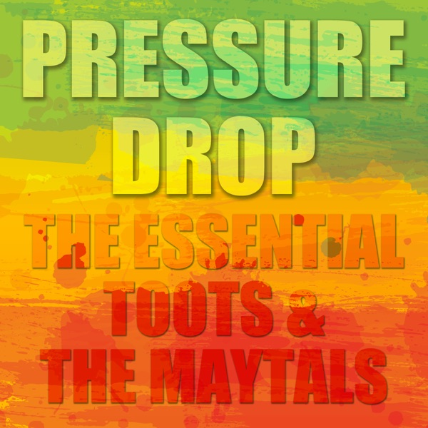 Toots & The Maytals - Pressure Drop: The Essential Toots and The Maytals