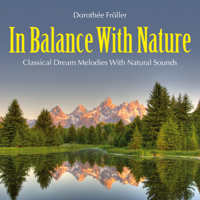 Dorothée Fröller - In Balance with Nature: Classical Dream Melodies with Natural Sounds artwork