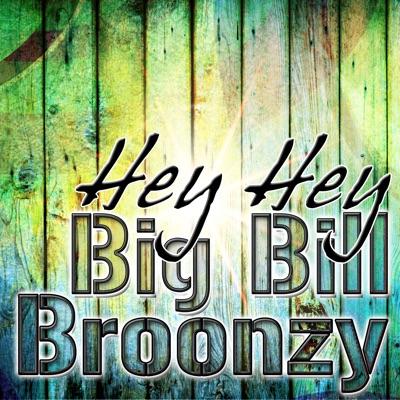 Hey Hey - Big Bill Broonzy