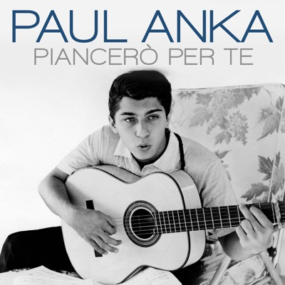 Piancerò per te - Single - Paul Anka
