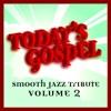 Today's Gospel, Vol. 2 - Smooth Jazz Tribute, Smooth Jazz All Stars