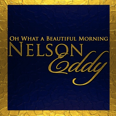 Oh What a Beautiful Morning - Nelson Eddy