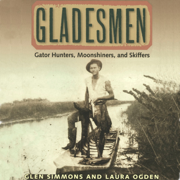Gladesmen: Gator Hunters, Moonshiners, And Skiffers: Florida History and Culture (Unabridged)