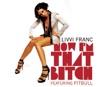 Now I'm That Bitch (feat. Pitbull), Livvi Franc