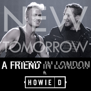 A Friend in London - New Tomorrow feat. Howie D