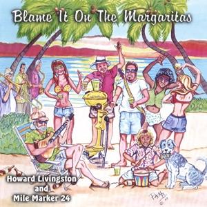 Howard Livingston and Mile Marker 24 - Blame It On the Margaritas