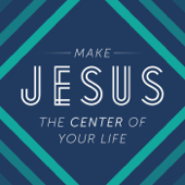 Make Jesus the Center of Your Life