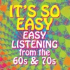 Its So Easy: Easy Listening From the 60s & 70s