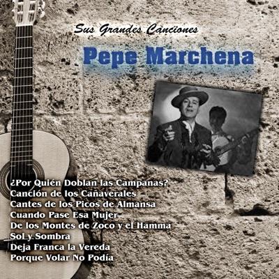 Sus Grandes Canciones - Pepe Marchena