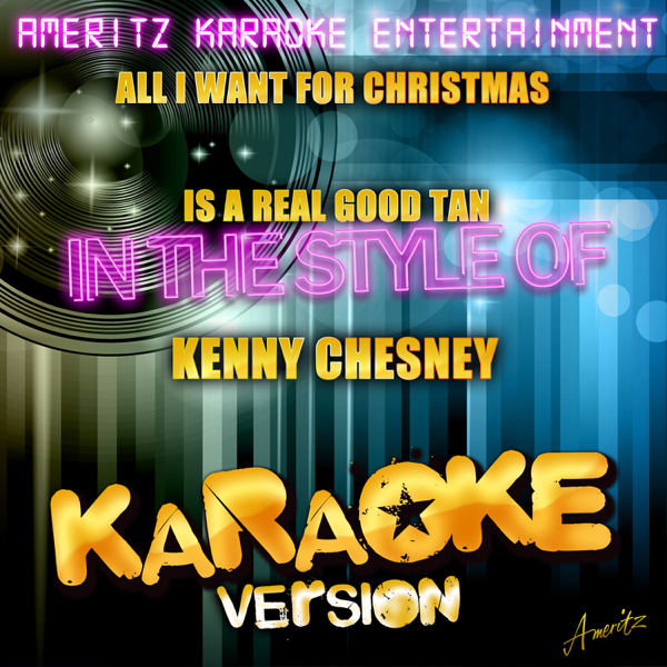 all i want for christmas is a real good tan in the style of kenny chesney karaoke version single by ameritz karaoke entertainment on apple music