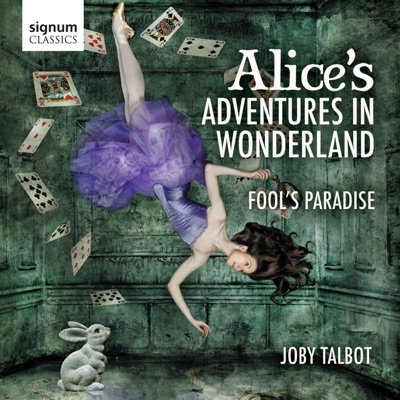 Joby Talbot: Alice's Adventures in Wonderland - Royal Philharmonic Orchestra
