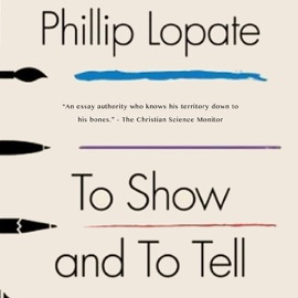 To Show and to Tell: The Craft of Literary Nonfiction (Unabridged) - Phillip Lopate mp3 listen download