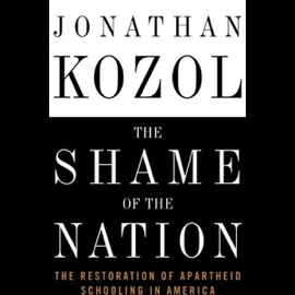 The Shame of the Nation: The Restoration of Apartheid Schooling in America (Unabridged) - Jonathan Kozol mp3 listen download
