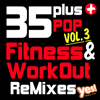 35 Plus Pop Fitness & Workout ReMixes, Vol. 3 (Full-Length Remixed Hits for Cardio, Conditioning, Training and Exercise) - Yes Fitness Music