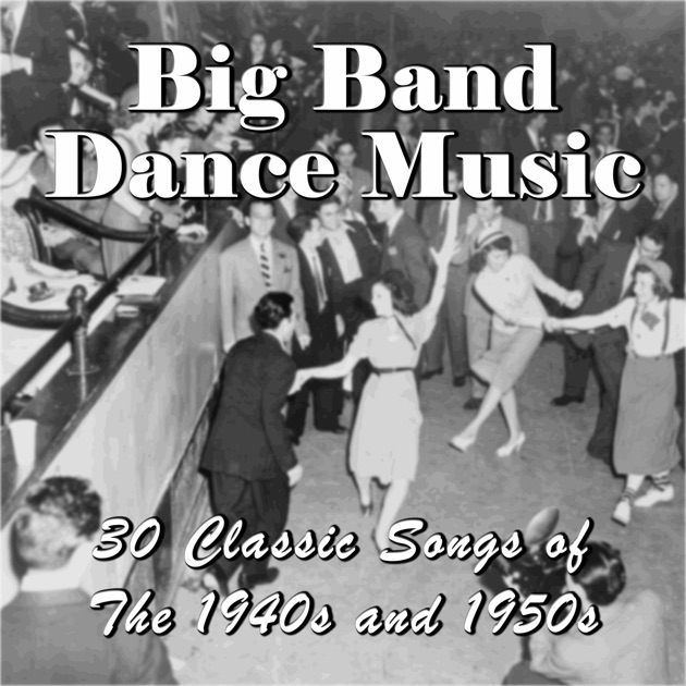 Workout Bands Music: Big Band Dance Music: 30 Classic Songs Of The 1940s And