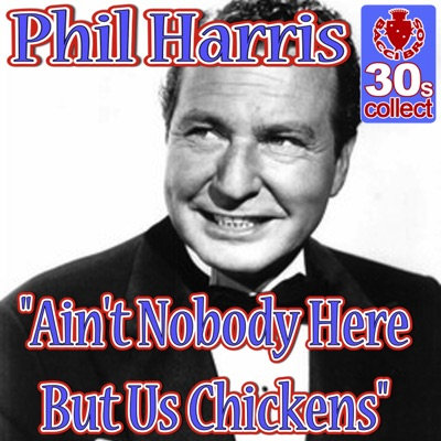 Ain't Nobody Here But Us Chickens (Remastered) - Single - Phil Harris
