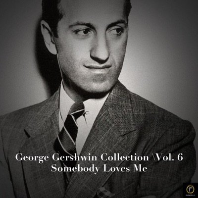George Gershwin Collection, Vol. 6: Somebody Loves Me - George Gershwin