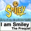I Am Smiley : The Prequel, Smiley