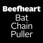 Captain Beefheart & The Magic Band - Bat Chain Puller