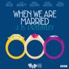 J. B. Priestley - When We are Married (Classic Radio Theatre)  artwork