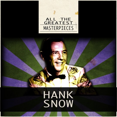 All the Greatest Masterpieces (Remastered) - Hank Snow