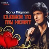 Sonu Niigaam Closer to My Heart