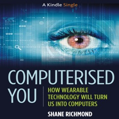 Computerised You: How Wearable Technology Will Turn Us into Computers (Unabridged)