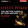 Steven Pinker The Better Angels Of Our Nature Why Violence Has Declined Unabridged