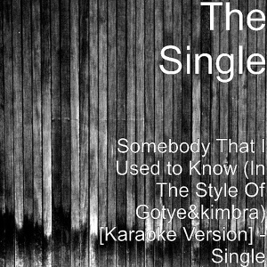 The Single - Somebody That I Used to Know (In the Style of Gotye&Kimbra) [Karaoke Version]