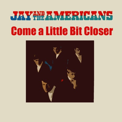Come a Little Bit Closer - Jay & The Americans song