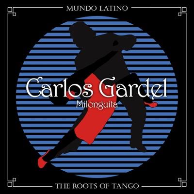 The Roots of Tango: Milonguita - Carlos Gardel