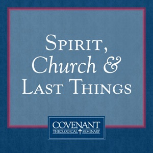 Cover image of Spirit, Church & Last Things - Audio Lectures