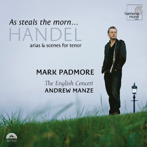 Mark Padmore, The English Concert & Andrew Manze - Handel: As Steals The Morn... Arias & Scenes for Tenor