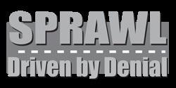 Sprawl: Driven By Denial